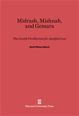 Cover: Midrash, Mishnah, and Gemara: The Jewish Predilection for Justified Law