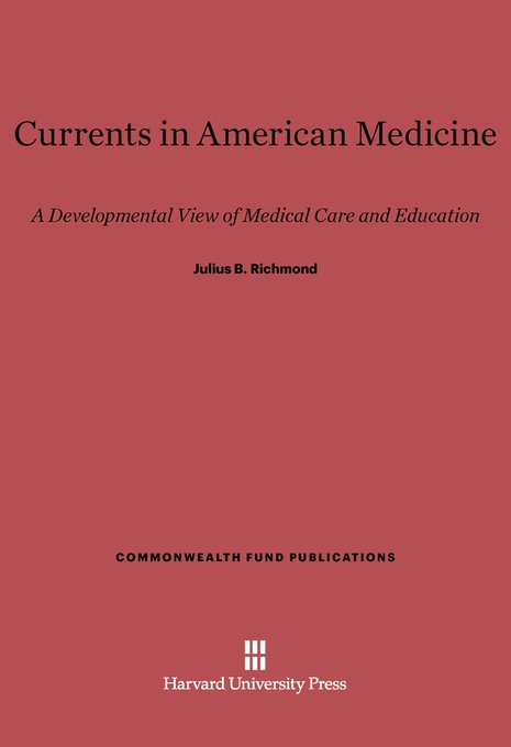 Cover: Currents in American Medicine: A Developmental View of Medical Care and Education, from Harvard University Press