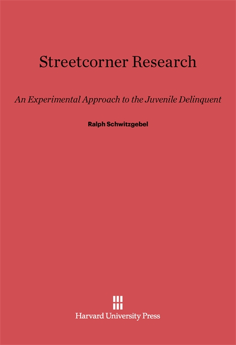 Cover: Streetcorner Research: An Experimental Approach to the Juvenile Delinquent, from Harvard University Press