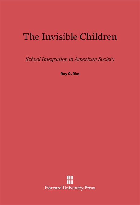 Cover: The Invisible Children: School Integration in American Society, from Harvard University Press