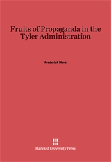 Cover: Fruits of Propaganda in the Tyler Administration