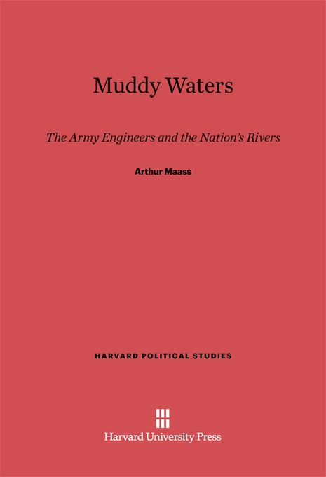Cover: Muddy Waters: The Army Engineers and the Nation's Rivers, from Harvard University Press