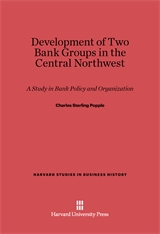 Cover: Development of Two Bank Groups in the Central Northwest: A Study in Bank Policy and Organization