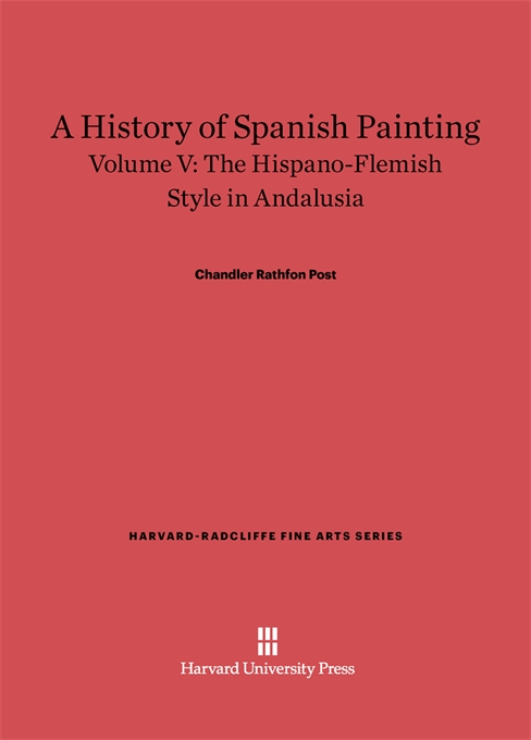 Cover: A History of Spanish Painting, Volume V: The Hispano-Flemish Style in Andalusia, from Harvard University Press