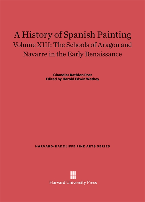 Cover: A History of Spanish Painting, Volume XIII: The Schools of Aragon and Navarre in the Early Renaissance, from Harvard University Press