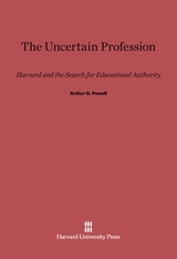 Cover: The Uncertain Profession: Harvard and the Search for Educational Authority