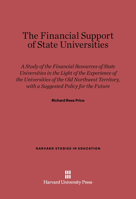 Cover: The Financial Support of State Universities: A Study of the Financial Resources of State Universities in Light of the Experience of the Universities of the Old Northwest Territory, with a Suggested Policy for the Future, from Harvard University Press