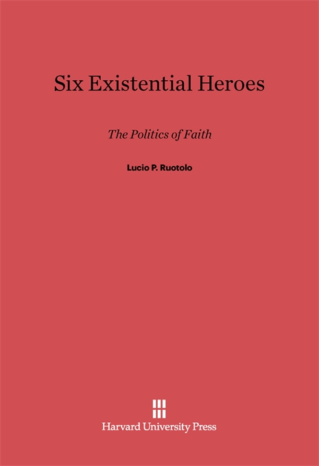 Cover: Six Existential Heroes: The Politics of Faith, from Harvard University Press