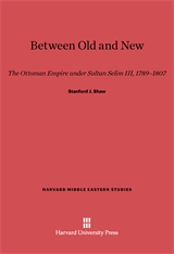 Cover: Between Old and New: The Ottoman Empire under Sultan Selim III, 1789-1807