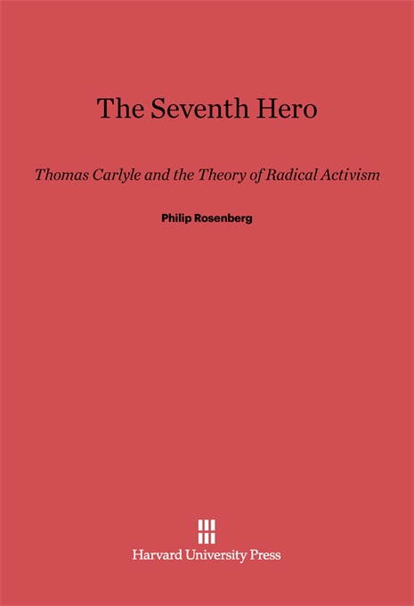Cover: The Seventh Hero: Thomas Carlyle and the Theory of Radical Activism, from Harvard University Press