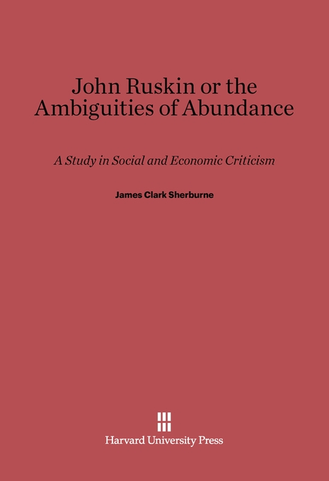 Cover: John Ruskin, or the Ambiguities of Abundance: A Study in Social and Economic Criticism, from Harvard University Press