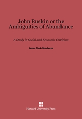 Cover: John Ruskin, or the Ambiguities of Abundance: A Study in Social and Economic Criticism