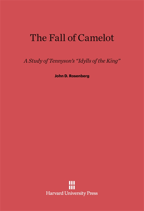 Cover: The Fall of Camelot: A Study of Tennyson's <i>Idylls of the King</i>, from Harvard University Press