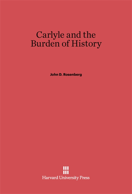 Cover: Carlyle and the Burden of History, from Harvard University Press