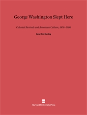 Cover: George Washington Slept Here: Colonial Revivals and American Culture, 1876–1986