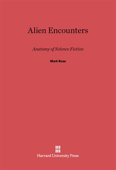 Cover: Alien Encounters: Anatomy of Science Fiction, from Harvard University Press