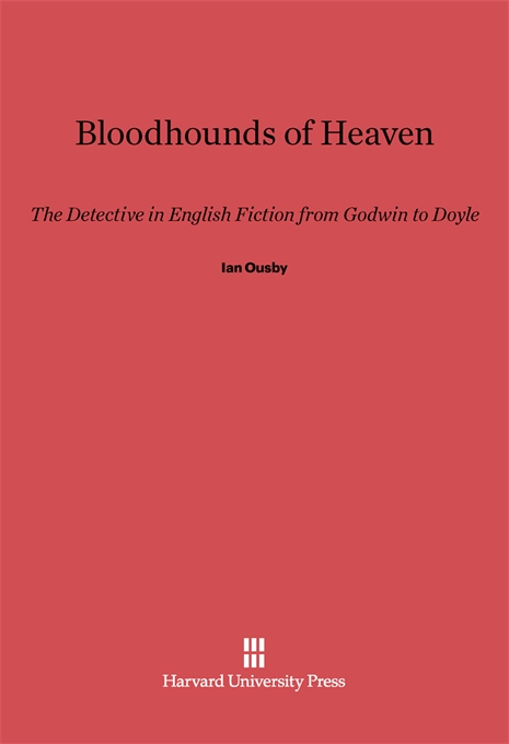 Cover: Bloodhounds of Heaven: The Detective in English Fiction from Godwin to Doyle, from Harvard University Press