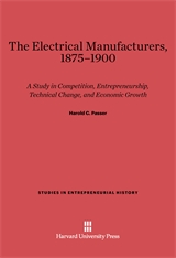 Cover: The Electrical Manufacturers, 1875–1900: A Study in Competition, Entrepreneurship, Technical Change, and Economic Growth