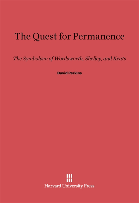 Cover: The Quest for Permanence: The Symbolism of Wordsworth, Shelley, and Keats, from Harvard University Press