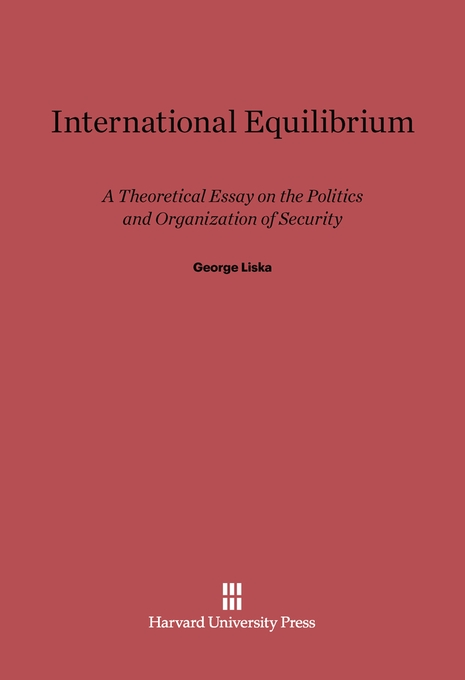 Cover: International Equilibrium: A Theoretical Essay on the Politics and Organization of Security, from Harvard University Press