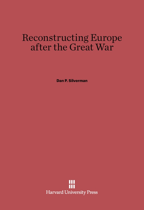 Cover: Reconstructing Europe after the Great War, from Harvard University Press