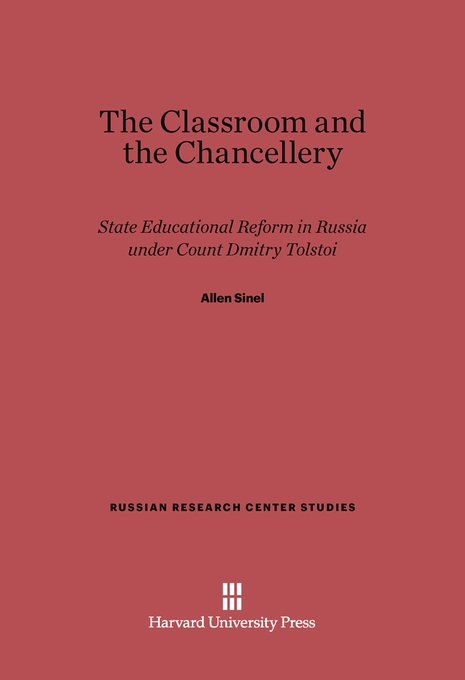 Cover: The Classroom and the Chancellery: State Educational Reform in Russia under Count Dmitry Tolstoi, from Harvard University Press