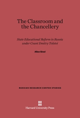 Cover: The Classroom and the Chancellery: State Educational Reform in Russia under Count Dmitry Tolstoi
