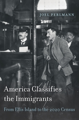 Cover: America Classifies the Immigrants: From Ellis Island to the 2020 Census, by Joel Perlmann, from Harvard University Press
