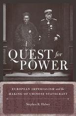 Cover: Quest for Power: European Imperialism and the Making of Chinese Statecraft, by Stephen R. Halsey, from Harvard University Press