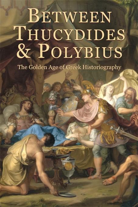 Cover: Between Thucydides and Polybius: The Golden Age of Greek Historiography, from Harvard University Press
