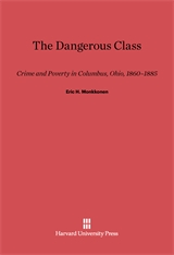 Cover: The Dangerous Class: Crime and Poverty in Columbus, Ohio, 1860–1885