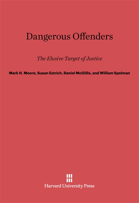 Cover: Dangerous Offenders: The Elusive Target of Justice, from Harvard University Press