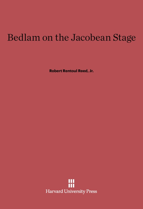 Cover: Bedlam on the Jacobean Stage, from Harvard University Press
