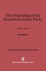 Cover: The Founding of the French Socialist Party: 1893-1905