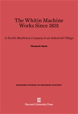 Cover: The Whitin Machine Works Since 1831: A Textile Machinery Company in an Industrialized Village