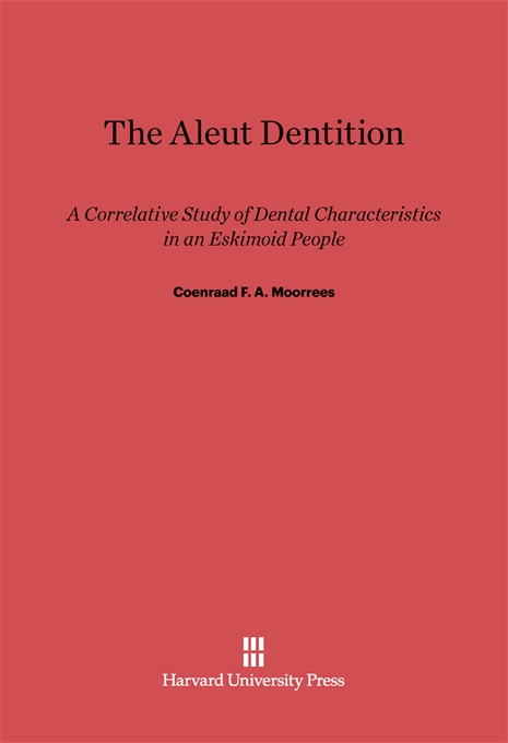 Cover: The Aleut Dentition: A Correlative Study of Dental Characteristics in an Eskimoid People, from Harvard University Press
