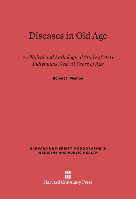 Cover: Diseases in Old Age: A Clinical and Pathological Study of 7941 Individuals Over 61 Years of Age, from Harvard University Press