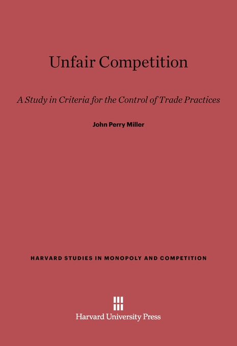 Cover: Unfair Competition: A Study in Criteria for the Control of Trade Practices, from Harvard University Press