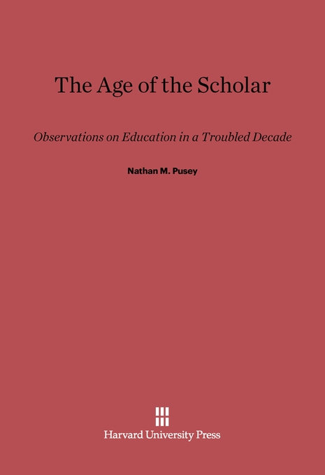 Cover: The Age of the Scholar: Observations on Education in a Troubled Decade, from Harvard University Press