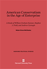 Cover: American Conservatism in the Age of Enterprise: A Study of William Graham Sumner, Stephen J. Field, and Andrew Carnegie
