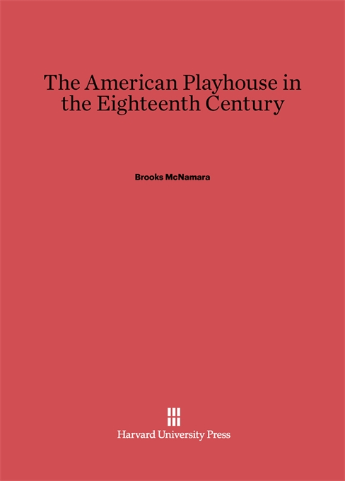 Cover: The American Playhouse in the Eighteenth Century, from Harvard University Press
