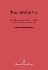 Cover: Touched with Fire: Civil War Letters and Diary of Oliver Wendell Holmes, Jr., 1861-1864