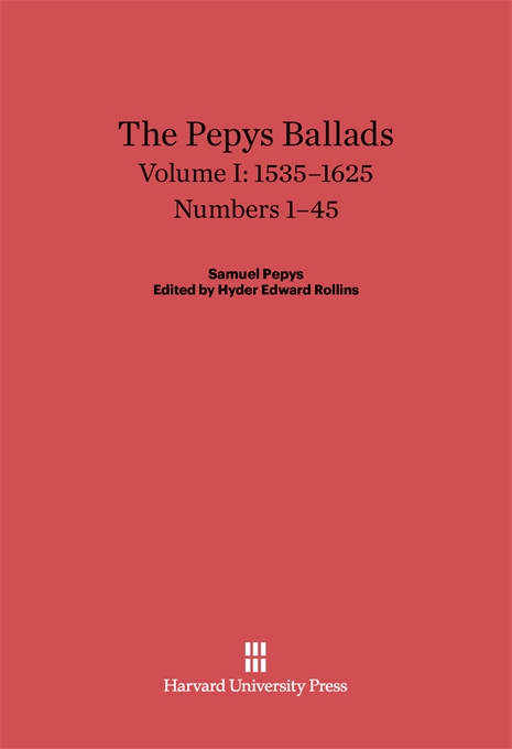 Cover: The Pepys Ballads, Volume 1: 1535-1625: Numbers 1-45, from Harvard University Press