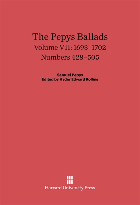 Cover: The Pepys Ballads, Volume 7: 1693-1702: Numbers 428-505, from Harvard University Press