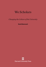 Cover: We Scholars: Changing the Culture of the University