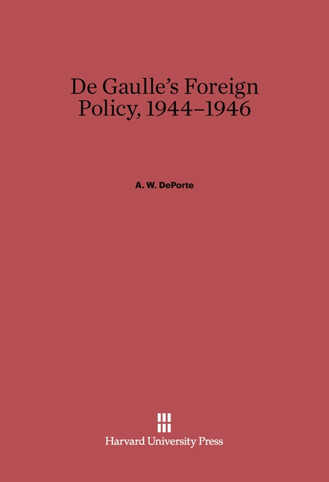 Cover: De Gaulle's Foreign Policy, 1944–1946, from Harvard University Press