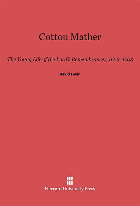 Cover: Cotton Mather: The Young Life of the Lord's Remembrancer, 1663–1703, from Harvard University Press