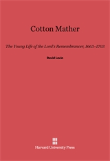 Cover: Cotton Mather: The Young Life of the Lord's Remembrancer, 1663–1703