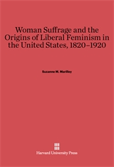 Cover: Woman Suffrage and the Origins of Liberal Feminism in the United States, 1820-1920