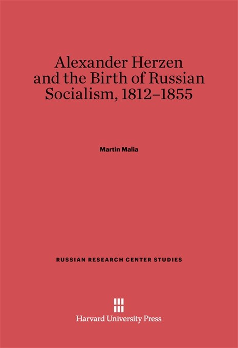 Cover: Alexander Herzen and the Birth of Russian Socialism, 1812–1855, from Harvard University Press